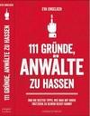 111 Gründe, Anwälte zu hassen Und die besten Tipps, wie man mit ihnen trotzdem zu seinem Recht kommt.